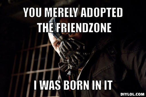 bane-friendzone-meme-generator-you-merely-adopted-the-friendzone-i-was-born-in-it-a1422c